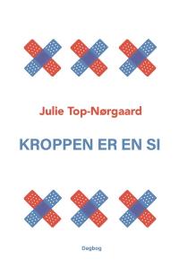 Kroppen er en si af Julie Top-Nørgaard, 2018