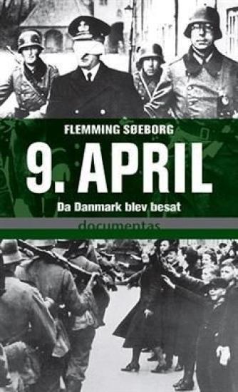 Flemming Søeborg: 9. april : da Danmark blev besat