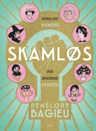Pénélope Bagieu: Skamløs : rebelske kvinder der ændrede verden. Bind 1