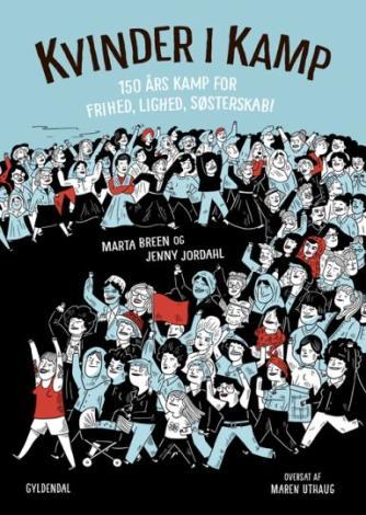 Marta Breen (f. 1976), Jenny Jordahl (f. 1989): Kvinder i kamp : 150 års kamp for frihed, lighed, søsterskab!