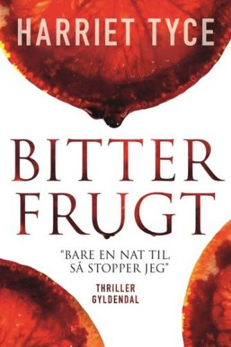 Harriet Tyce: Bitter frugt : thriller