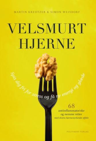Martin Kreutzer, Simon Weisdorf: Velsmurt hjerne : spis dig fri for stress og få ny energi og glæde