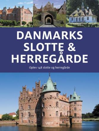 Jørgen Hansen (f. 1951-05-06): Danmarks slotte & herregårde : oplev 150 slotte og herregårde