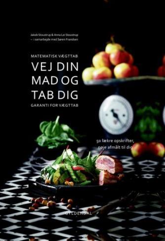 Jakob Stoustrup, Anna Lei Stoustrup, Søren Frandsen: Vej din mad og tab dig : matematisk vægttab : garanti for vægttab