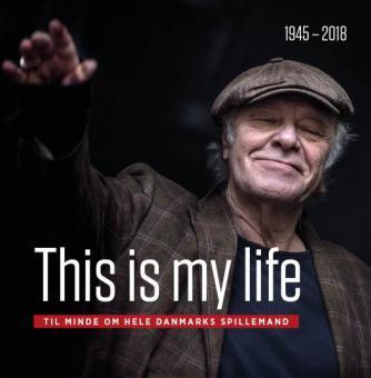 : This is my life : til minde om hele Danmarks spillemand