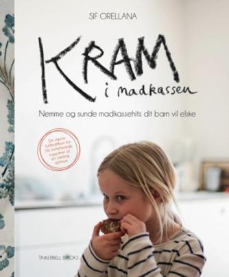 Sif Orellana: Kram i madkassen : nemme og sunde madkassehits dit barn vil elske