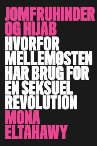 Mona Eltahawy (f. 1967): Jomfruhinder og hijab : hvorfor Mellemøsten har brug for en seksuel revolution