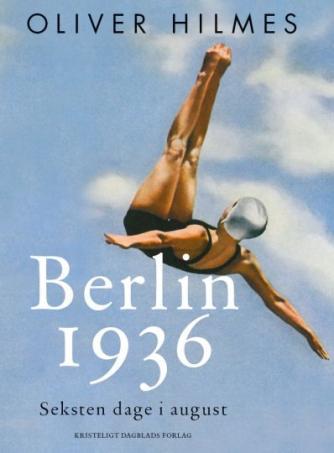 Oliver Hilmes (f. 1971): Berlin 1936 : seksten dage i august