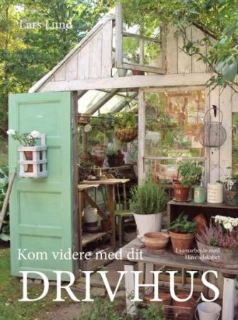 Lars Lund (f. 1947-11-29): Kom videre med dit drivhus