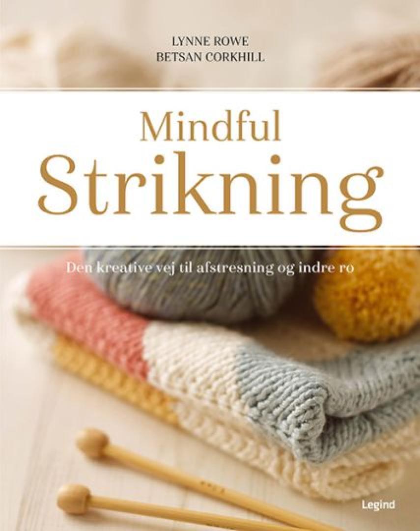 Lynne Rowe, Betsan Corkhill: Mindful strikning : den kreative vej til afstresning og indre ro